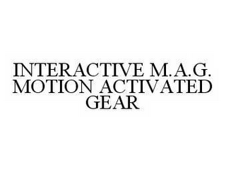 mark for INTERACTIVE M.A.G. MOTION ACTIVATED GEAR, trademark #78511573