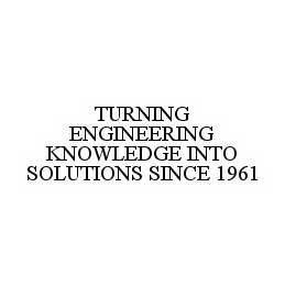 mark for TURNING ENGINEERING KNOWLEDGE INTO SOLUTIONS SINCE 1961, trademark #78511640