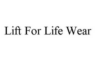 mark for LIFT FOR LIFE WEAR, trademark #78511684