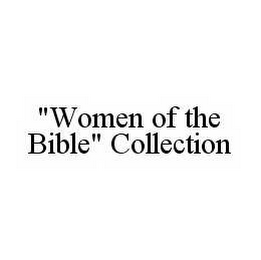"mark for ""WOMEN OF THE BIBLE"" COLLECTION, trademark #78511691"