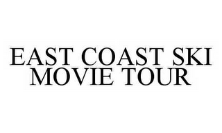 mark for EAST COAST SKI MOVIE TOUR, trademark #78511816