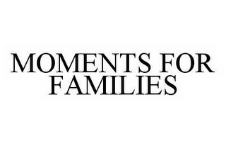 mark for MOMENTS FOR FAMILIES, trademark #78512002