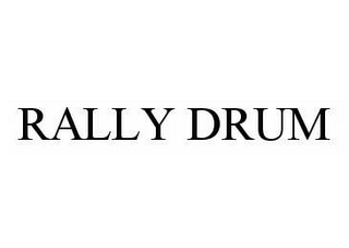 mark for RALLY DRUM, trademark #78512251