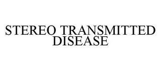 mark for STEREO TRANSMITTED DISEASE, trademark #78512317