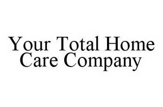 mark for YOUR TOTAL HOME CARE COMPANY, trademark #78512900