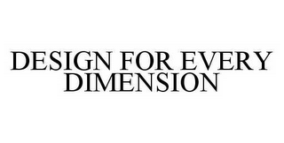 mark for DESIGN FOR EVERY DIMENSION, trademark #78514038