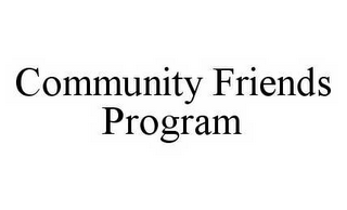 mark for COMMUNITY FRIENDS PROGRAM, trademark #78514193