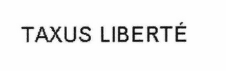 mark for TAXUS LIBERTÉ, trademark #78515760