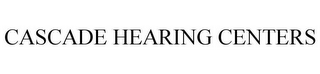 mark for CASCADE HEARING CENTERS, trademark #78517245