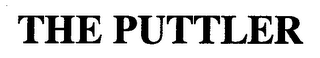 mark for THE PUTTLER, trademark #78519061