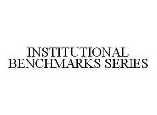 mark for INSTITUTIONAL BENCHMARKS SERIES, trademark #78520115