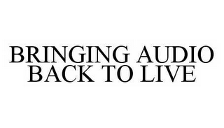 mark for BRINGING AUDIO BACK TO LIVE, trademark #78521404