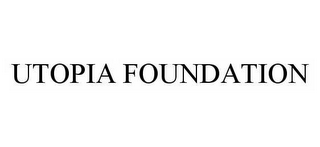 mark for UTOPIA FOUNDATION, trademark #78521572