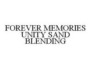 mark for FOREVER MEMORIES UNITY SAND BLENDING, trademark #78521816