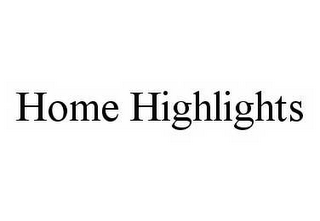 mark for HOME HIGHLIGHTS, trademark #78522433