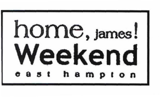 mark for HOME, JAMES! WEEKEND EAST HAMPTON, trademark #78523248