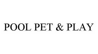 mark for POOL PET & PLAY, trademark #78523810