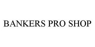 mark for BANKERS PRO SHOP, trademark #78524443