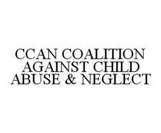 mark for CCAN COALITION AGAINST CHILD ABUSE & NEGLECT, trademark #78524854