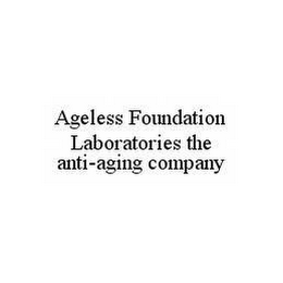 mark for AGELESS FOUNDATION LABORATORIES THE ANTI-AGING COMPANY, trademark #78526748