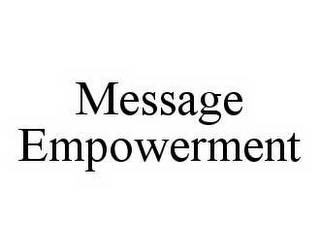mark for MESSAGE EMPOWERMENT, trademark #78527346