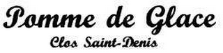 mark for POMME DE GLACE CLOS SAINT DENIS, trademark #78527478