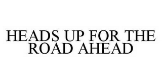 mark for HEADS UP FOR THE ROAD AHEAD, trademark #78527865