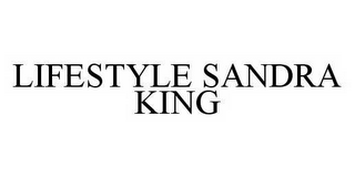 mark for LIFESTYLE SANDRA KING, trademark #78528456