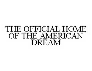 mark for THE OFFICIAL HOME OF THE AMERICAN DREAM, trademark #78529670