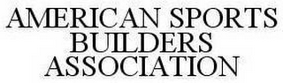 mark for AMERICAN SPORTS BUILDERS ASSOCIATION, trademark #78530076