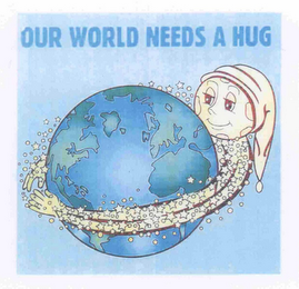 mark for OUR WORLD NEEDS A HUG, trademark #78530232