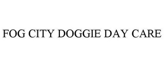 mark for FOG CITY DOGGIE DAY CARE, trademark #78531521