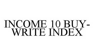 mark for INCOME 10 BUY-WRITE INDEX, trademark #78531663