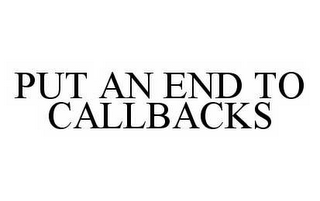 mark for PUT AN END TO CALLBACKS, trademark #78533087