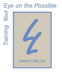 mark for LL LAWSON LILLEY, INC.  TRAINING YOUR EYE ON THE POSSIBLE, trademark #78533711