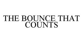 mark for THE BOUNCE THAT COUNTS, trademark #78533847