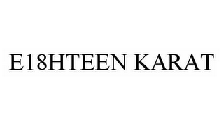 mark for E18HTEEN KARAT, trademark #78534393