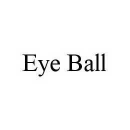 mark for EYE BALL, trademark #78535193