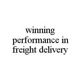 mark for WINNING PERFORMANCE IN FREIGHT DELIVERY, trademark #78535459