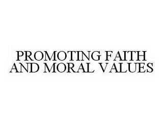 mark for PROMOTING FAITH AND MORAL VALUES, trademark #78535592