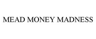 mark for MEAD MONEY MADNESS, trademark #78535969