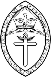 mark for PROVINCE OF CHRIST THE KING + OF HIS KINGDOM THERE SHALL BE NO END ST LK. 1:33, trademark #78538621