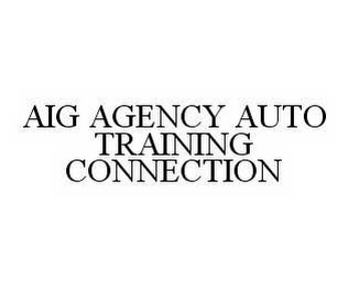 mark for AIG AGENCY AUTO TRAINING CONNECTION, trademark #78539012