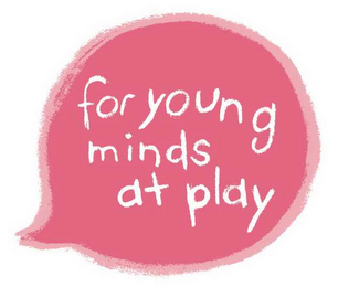 mark for FOR YOUNG MINDS AT PLAY, trademark #78539080