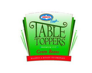 mark for BIRDS EYE FRESH TABLE TOPPERS PREMIUM CUT GREEN BEANS WASHED & READY-TO-PREPARE, trademark #78540511