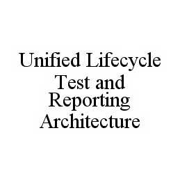 mark for UNIFIED LIFECYCLE TEST AND REPORTING ARCHITECTURE, trademark #78541557