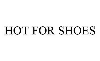 mark for HOT FOR SHOES, trademark #78542476