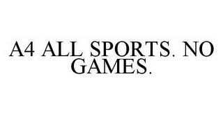 mark for A4 ALL SPORTS. NO GAMES., trademark #78543481