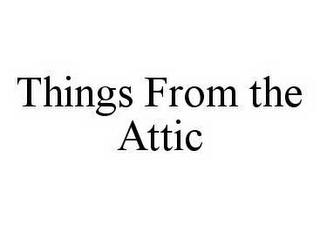mark for THINGS FROM THE ATTIC, trademark #78543591