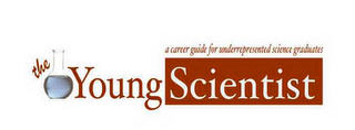 mark for THE YOUNG SCIENTIST A CAREER GUIDE FOR UNDERREPRESENTED SCIENCE GRADUATES, trademark #78543726